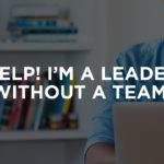 Help! I'm a leader without a team!