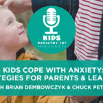 Helping Kids Cope with Anxiety: Simple Strategies for Parents & Leaders