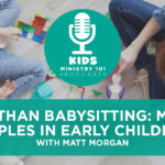 More than Babysitting: Making Disciples in Early Childhood