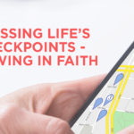 Crossing Life's Checkpoints – Growing in Faith