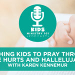 Teaching Kids to Pray through the Hurts and Hallelujahs