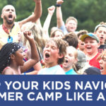 Help Your Kids Navigate Summer Camp Like a Pro