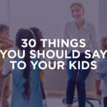 30 Things Parents Should Say to Their Kids