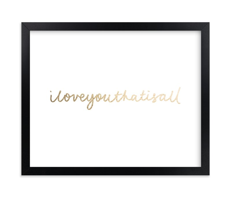 """""""I Love You That Is All"""" - Foil-pressed Art Print by Phrosne Ras in beautiful frame options and a variety of sizes."""