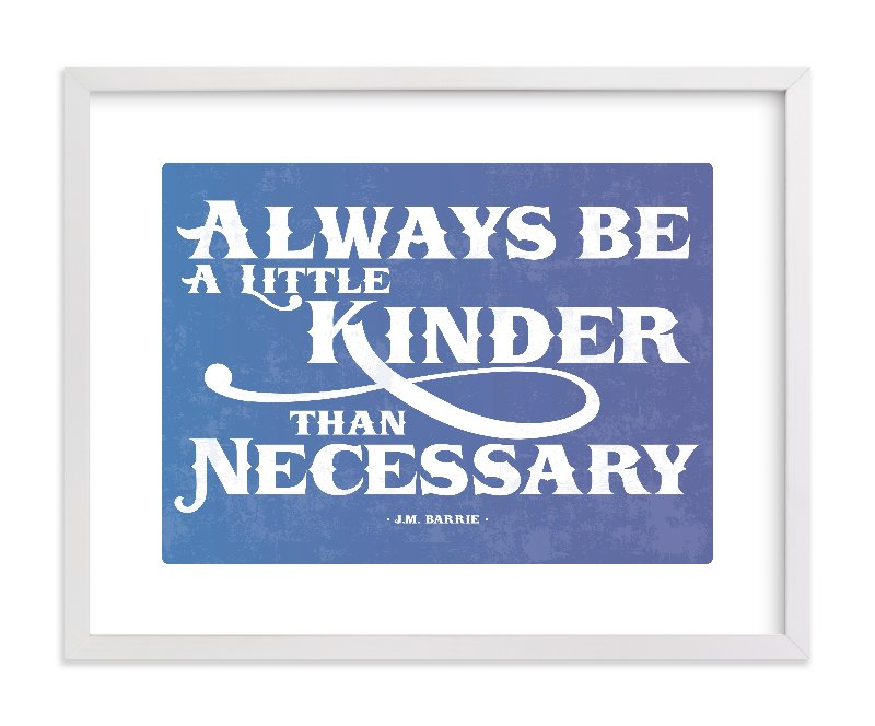 """A Little Kinder"" - Limited Edition Art Print by hannahcloud DESIGN in beautiful frame options and a variety of sizes."