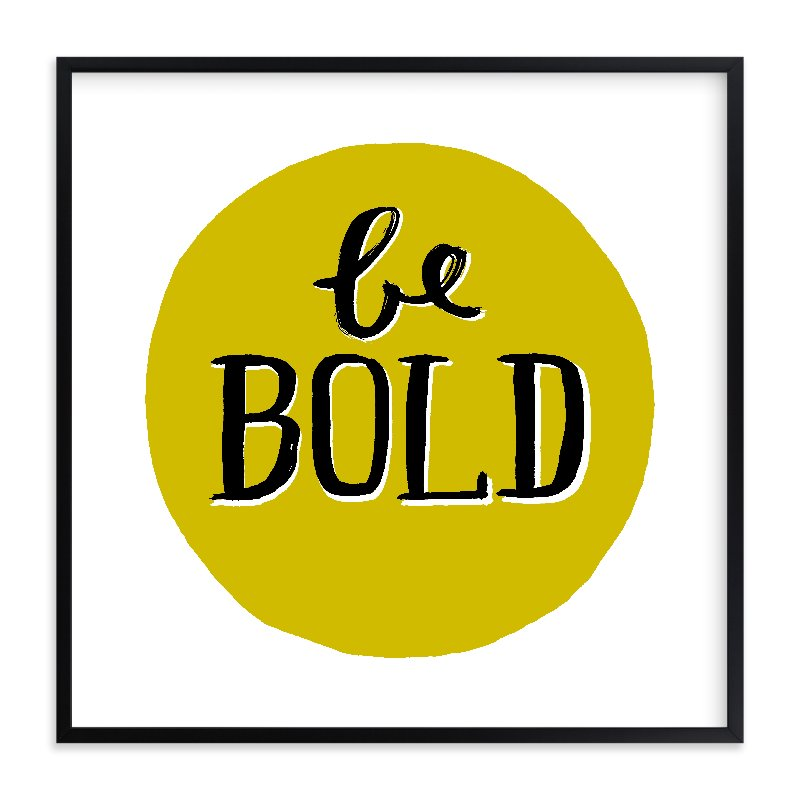 """""""Be Bold"""" - Limited Edition Art Print by Kelly Nasuta in beautiful frame options and a variety of sizes."""