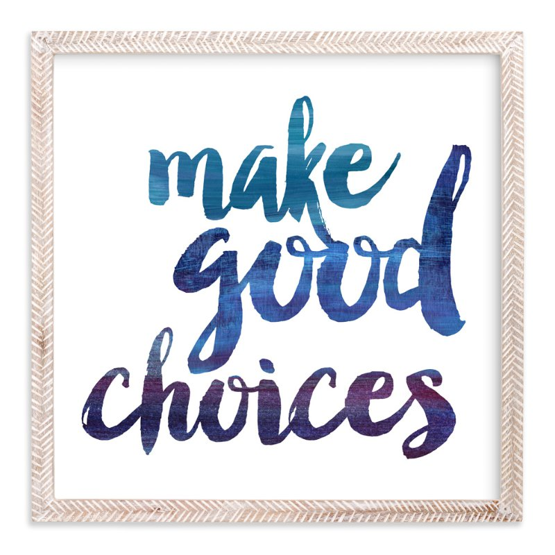 """""""Make Good Choices"""" - Art Print by Noah and Olivia in beautiful frame options and a variety of sizes."""