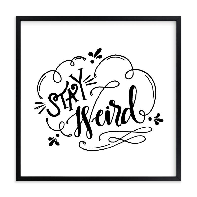 """""""Stay Weird"""" - Art Print by Pinch Me Moments in beautiful frame options and a variety of sizes."""