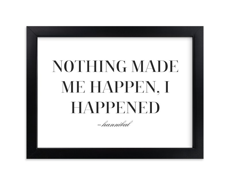 """""""I Happened"""" - Art Print by Gray Star Design in beautiful frame options and a variety of sizes."""