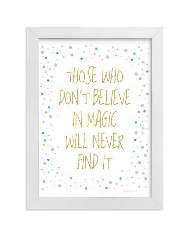 """""""Believe in Magic  """" - Art Print by Gray Star Design in beautiful frame options and a variety of sizes."""