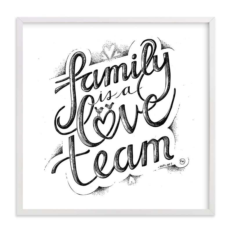 """""""Family is a Love Team"""" - Art Print by Phoebe Schweizer West in beautiful frame options and a variety of sizes."""
