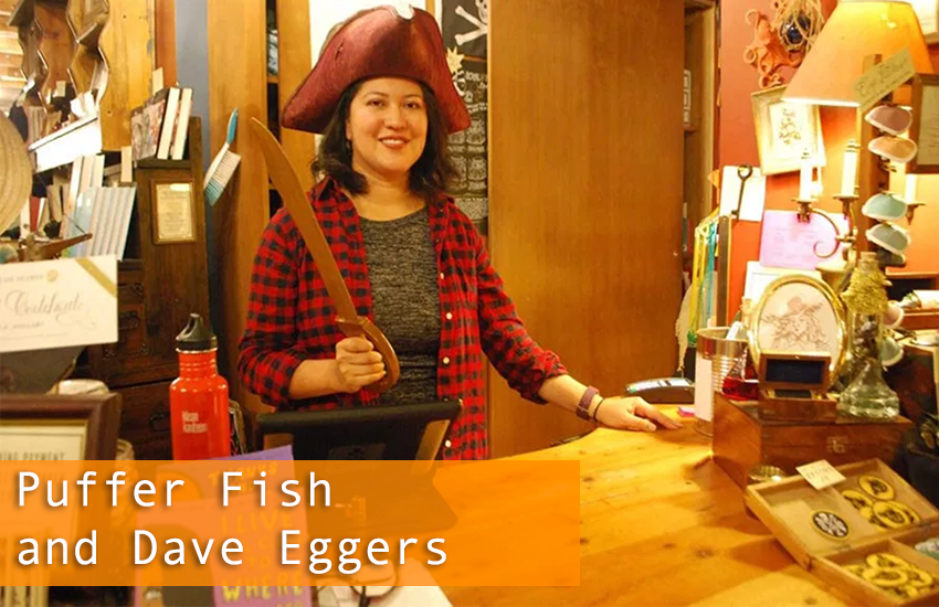 Puffer Fish and Dave Eggers