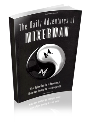 9ef687644a2d43 The Daily Adventures of Mixerman Diaries