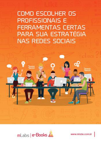 Como escolher os profissionais e ferramentas certas para sua estratégia nas redes sociais - Ebook mLabs