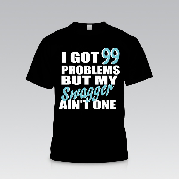 Swag Shirts 99 99 Problems But my Swag