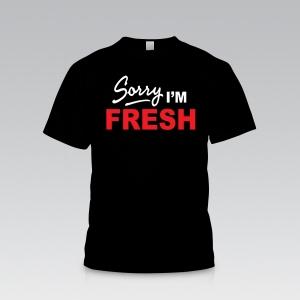 Sorry I'm Fresh