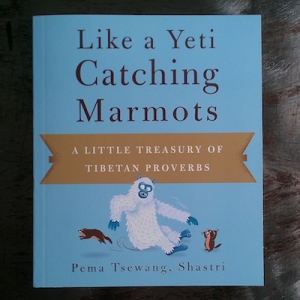Like a Yeti Catching Marmots- A Little Treasury of Tibetan Proverbs