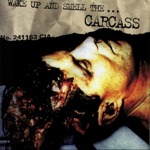 Wake Up and Smell the...Carcass