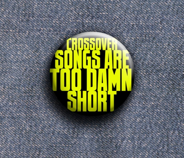 Crossover Songs Are Too Damn Short