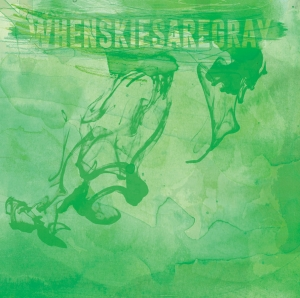 Whenskiesaregray (Translucent Green)