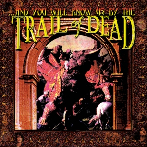 And You Will Know Us By The Trail Of Dead (RE-ISSUE)