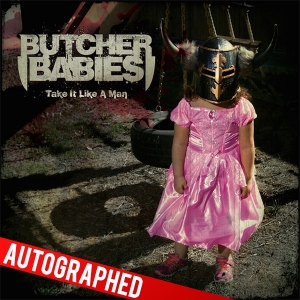 Butcher Babies - Take It Like A Man *Autographed*