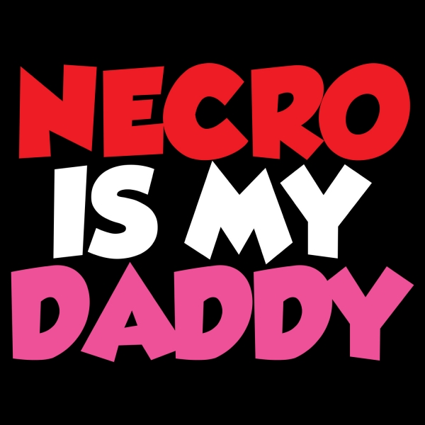 Necro Is My Daddy
