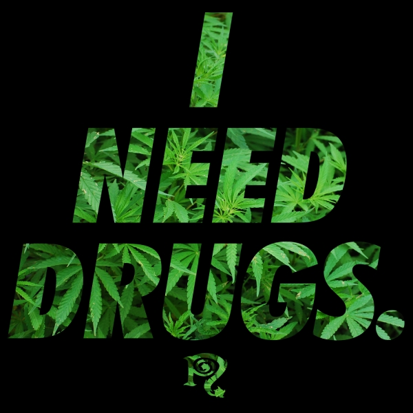 I Need Drugs Weed