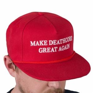 Make Deathcore Great Again PRINTING ERROR!