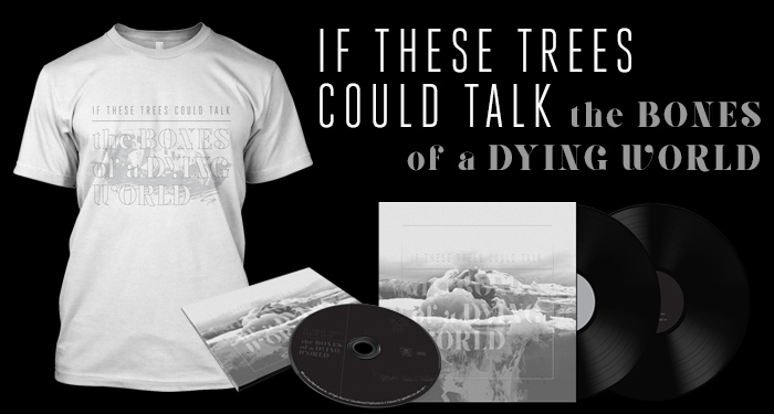 "If These Trees Could Talk ""The Bones of a Dying World"" Pre-Order"