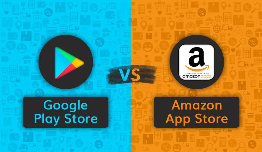 Google Play Store Vs. Amazon App Store
