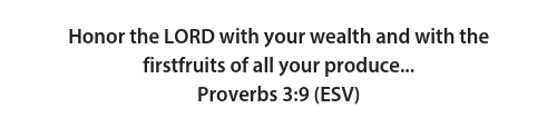 Honor the lord with your wealth and with the firstfruits of all your produce...proverbs 3 9 %28esv%29 %282%29