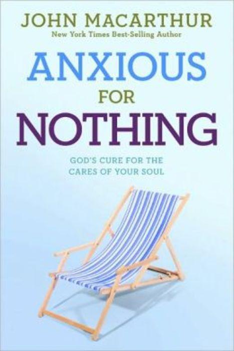 Anxious for nothing john macarthur 9781434702975 lg