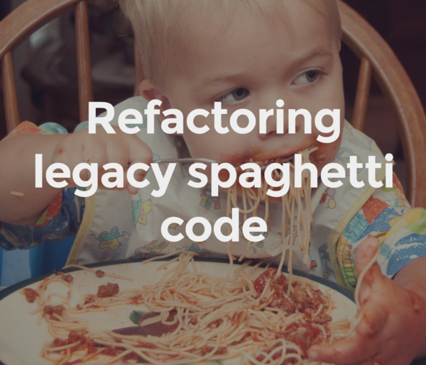 Refactoring legacy spaghetti code