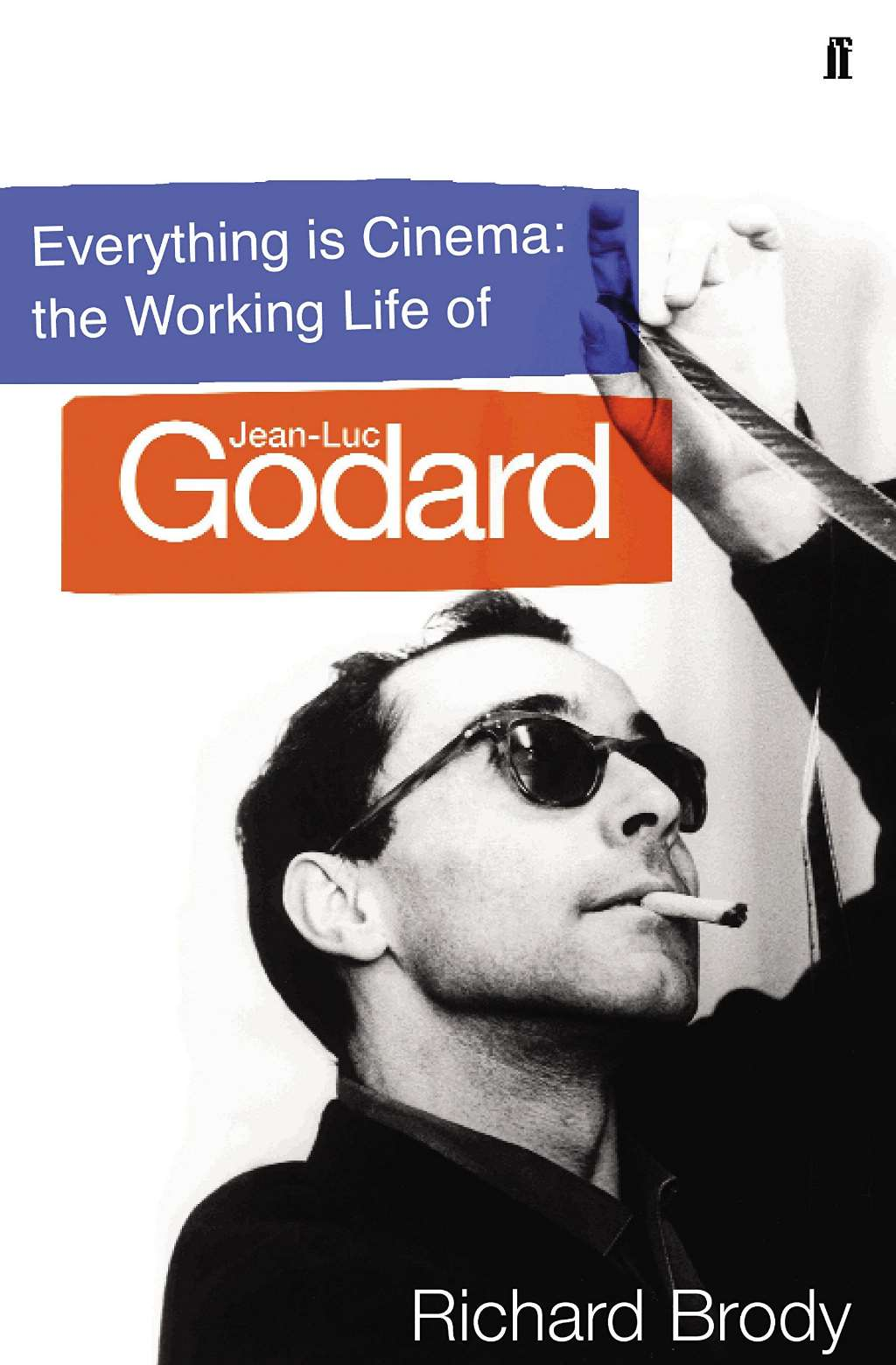 Everything is Cinema: The Working Life of Jean-Luc Godard,Brody, Richard,New Boo