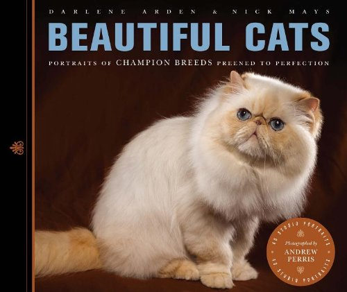Beautiful Cats: Portraits of Champion Breeds Preened to Perfection,Mays, Nick, A