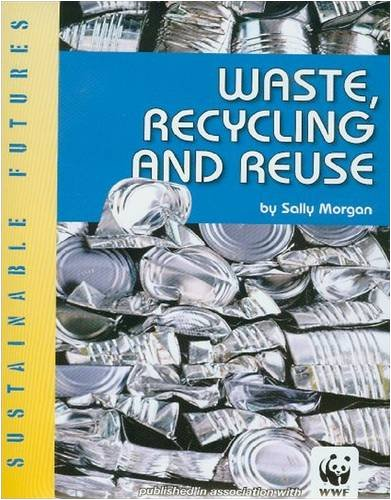 Waste, Recycling and Reuse (Sustainable Futures),Sally Morgan,New Book mon000009