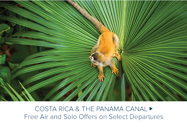 Costa Rica and the                                              Panama Canal - Free Air or                                              Solo Offers on Select                                              Departures