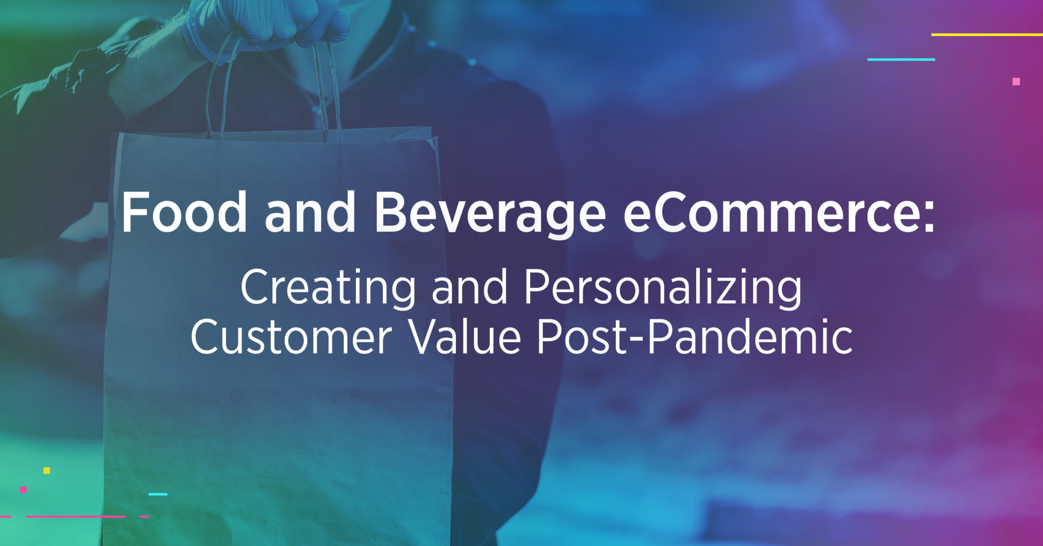 Food and Beverage eCommerce: Creating and Personalizing Customer Value Post-Pandemic