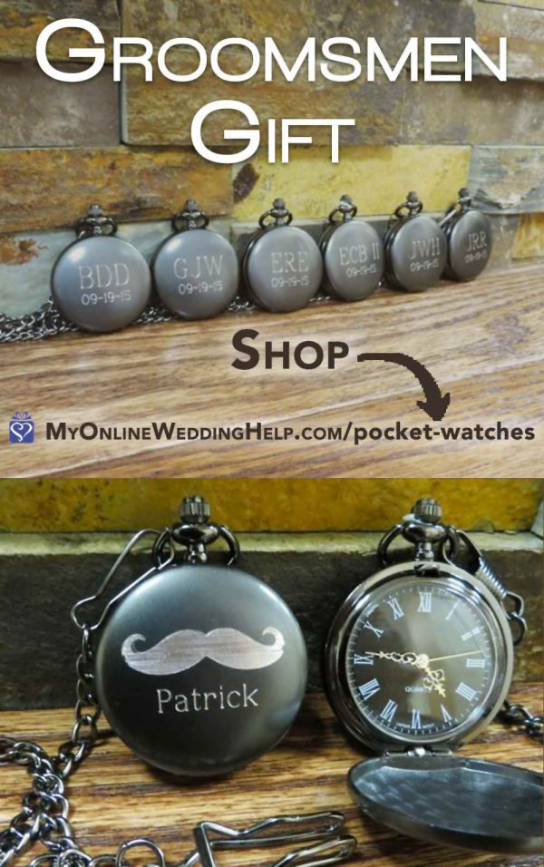 Engraved pocket watch with letter initials. Thoughtful and elegant for groomsmen's gifts. Tip: leave the wedding date off so the guys can use them after the wedding without feeling all weird about the date. The top style is $23.99. The moustache pocket watch is $29.99. Timothy gives discounts for multiple purchases. Shop through the first buy listing on the page. In the My Online Wedding Help products section.