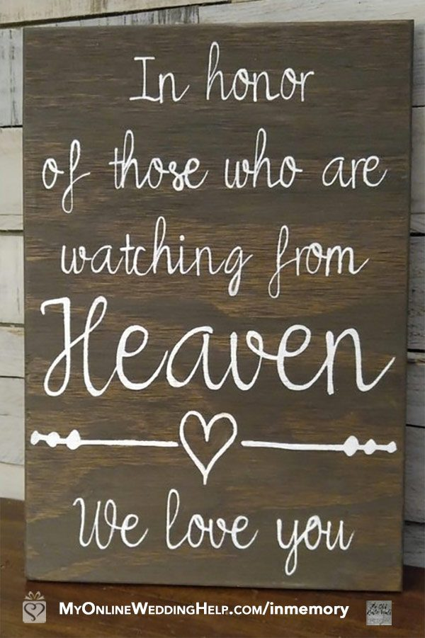 In memory wedding sign. $32.50 ... Ideal as an in memorial sign at a country-theme or natural wedding. In honor of those who are watching from heaven, we love you. Learn more or buy this and other in memorials items in the My Online Wedding Help products section. #CountryWedding #inmemory #inmemorial #WeddingIdeas