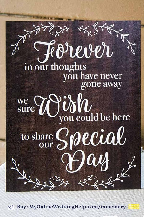 Wedding memorial sign. Forever in our thoughts you have never gone away. We sure wish you could be here to share our special day.