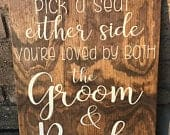 Pick a Seat Either Side Youre Loved by Both the Groom and Bride Wedding Sign