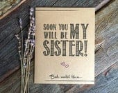 Soon You Will Be My Sister! Bridesmaid Proposal Sister In Law. Funny Bridesmaid Card. Ask Sister Card. Bridesmaid Proposal Gift Bridesmaid