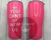 Custom Mean Girls Inspired Pink Glitter Tumbler, Glitter Yeti, You Cant Sit With Us (Personalized YETI style stainless steel drinkware)
