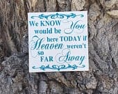 We Know You Would Be Here Today if Heaven Wasnt So Far Away Sign, Wedding Memorial Table Sign, In Loving Memory Sign, If Heaven Werent Far