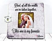 Personalized Picture Frame For Dad, Father of The Bride Frame, Wedding Gift for Dad, Of All The Walks We Have Taken Together, Dad Gift