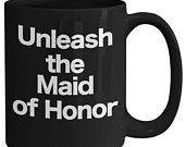 Maid of Honor Mug Black Coffee Cup Funny Gift for Best Friend Ever, Sister, Bridesmaid, Proposal, Shower, Wedding