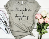 Wedding Dress Shopping T Shirt. Bride T Shirt. Say Yes To The Dress. Engagement Gift. Gift For Bride. Wedding Dress. Bridesmaid Dress.