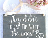 They Didnt Trust Me With The Rings Wood Sign, Ring Bearer Sign, Rustic Wedding Decor, Rings Sign, Wedding Signs, They Didnt Trust Us